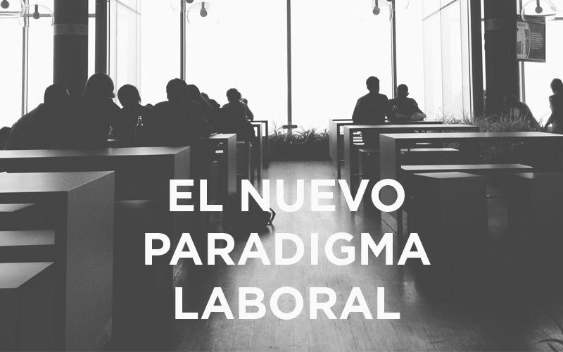 El nuevo paradigma laboral